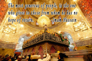The most generous of people, is the one who gives to those from whom he has no hope of return. -Imam Hussain