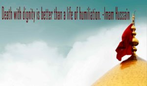 Death with dignity is better than a life of humiliation. -Imam Hussain